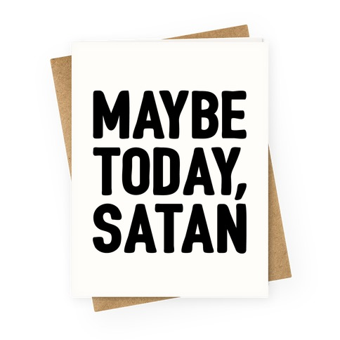 Maybe Today Satan Parody Greeting Card
