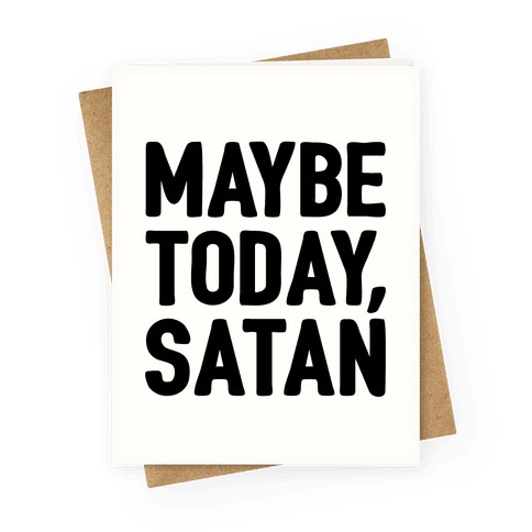 Maybe Today Satan Parody Greeting Card