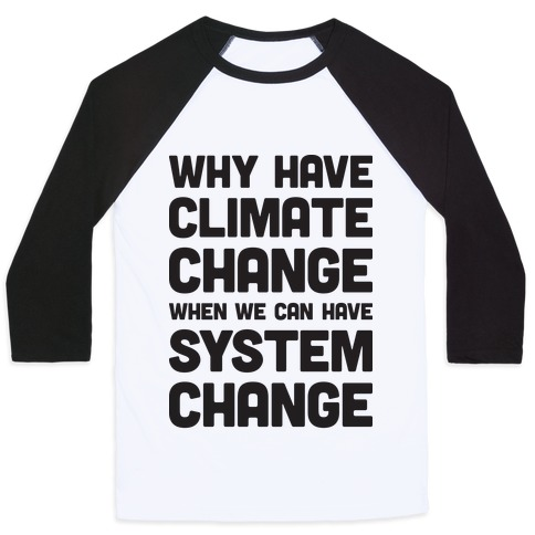 Why Have Climate Change When We Can Have System Change Baseball Tee