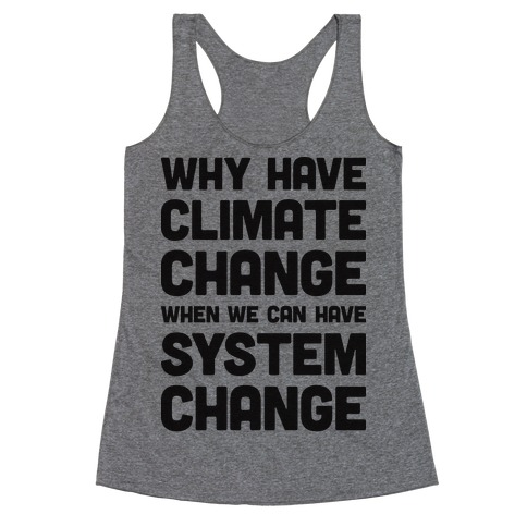 Why Have Climate Change When We Can Have System Change Racerback Tank Top