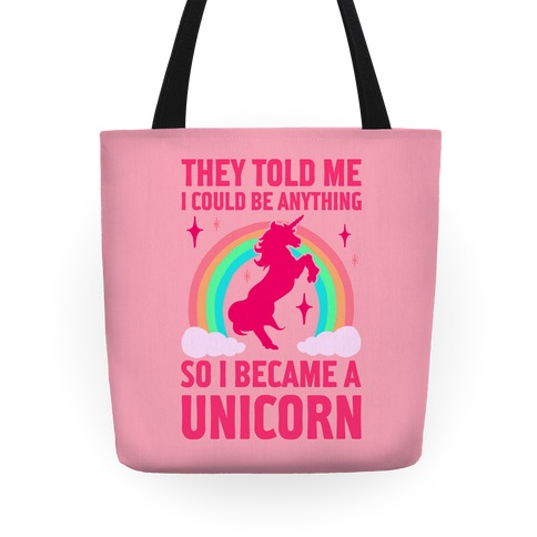 They Told Me I Could Be Anything So I Became A Unicorn Tote