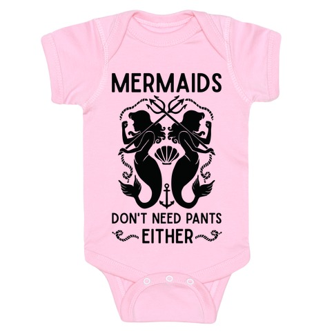Mermaids don't need pants either Baby Onesy