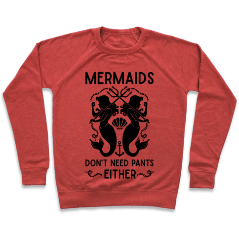 Mermaids don't need pants either Pullover
