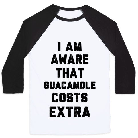 I Am Aware That Guacamole Costs Extra Baseball Tee