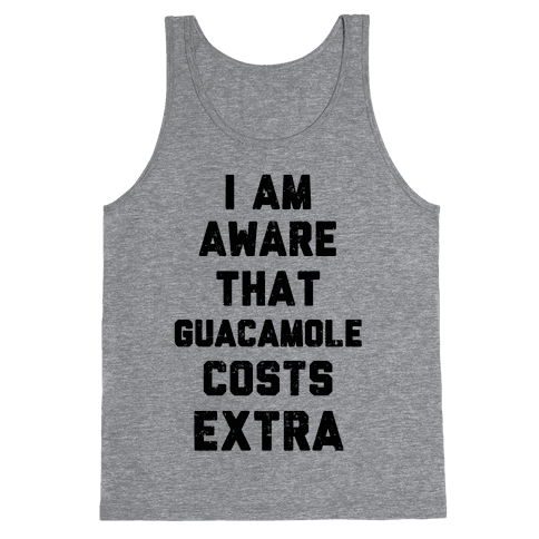 I Am Aware That Guacamole Costs Extra Tank Top