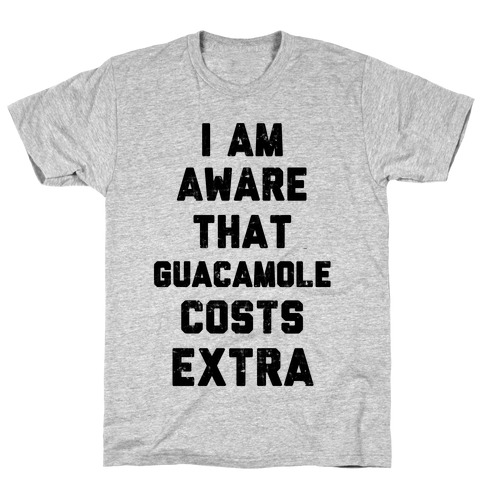 I Am Aware That Guacamole Costs Extra T-Shirt