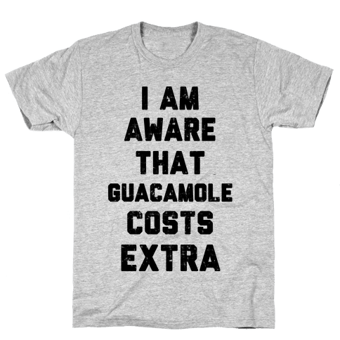 I Am Aware That Guacamole Costs Extra Mens T-Shirt