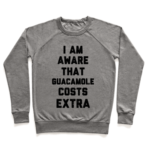 I Am Aware That Guacamole Costs Extra Pullover