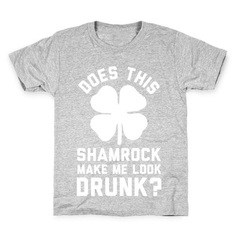 Does This Shamrock Make Me Look Drunk? Kids T-Shirt