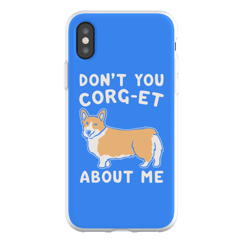Don't You Corg-et About Me Parody Phone Flexi-Case