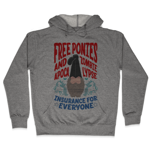 Free ponies and Zombie Apocalypse Insurance for Everyone Hooded Sweatshirt