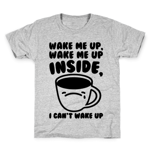 Wake Me Up Inside Coffee Kids T-Shirt