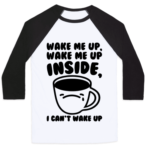 Wake Me Up Inside Coffee Baseball Tee