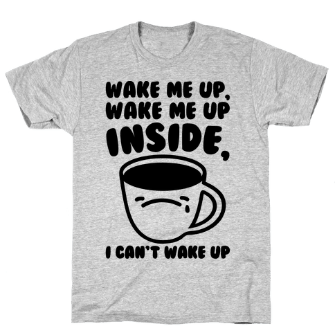 Wake Me Up Inside Coffee Mens T-Shirt
