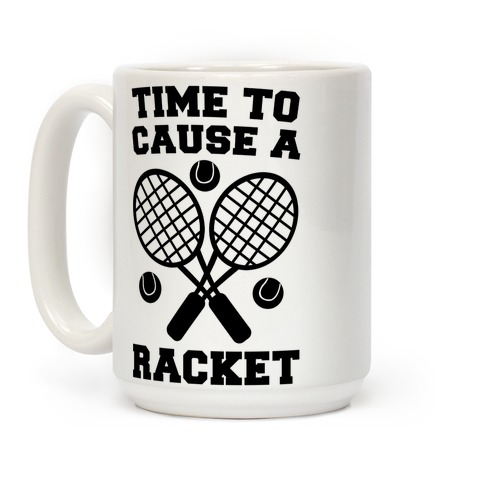 Time to Cause a Racket Coffee Mug