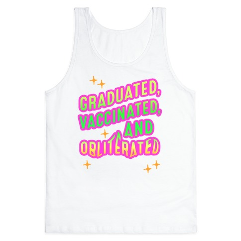 Graduated, Vaccinated, & Obliterated Tank Top