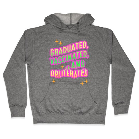 Graduated, Vaccinated, & Obliterated Hooded Sweatshirt