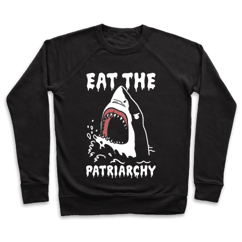Eat The Patriarchy Shark Pullover