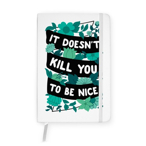 It Doesn't Kill You To Be Nice Notebook