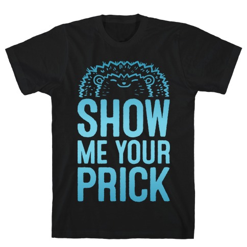 Show Me Your Prick T-Shirt