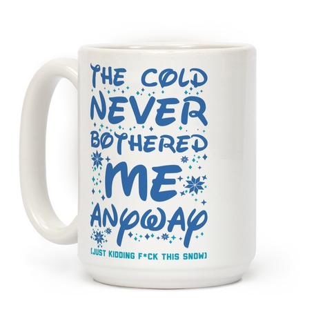 The Cold Never Bothered Me Anyway Just Kidding F*ck This Snow Coffee Mug