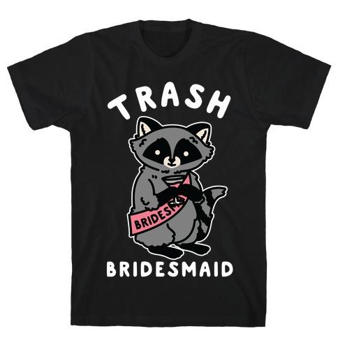Trash Bridesmaid Raccoon Bachelorette Party T-Shirt