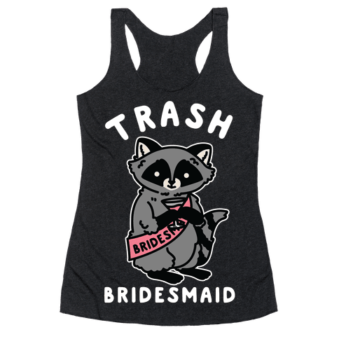 Trash Bridesmaid Raccoon Bachelorette Party Racerback Tank Top