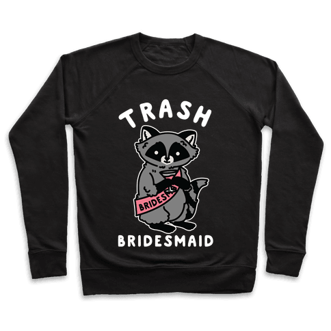 Trash Bridesmaid Raccoon Bachelorette Party Pullover