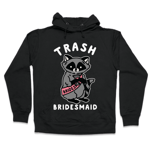 Trash Bridesmaid Raccoon Bachelorette Party Hooded Sweatshirt