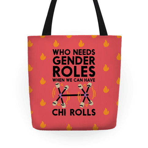 Who Needs Gender Roles When We Can Have Chi Rolls Tote