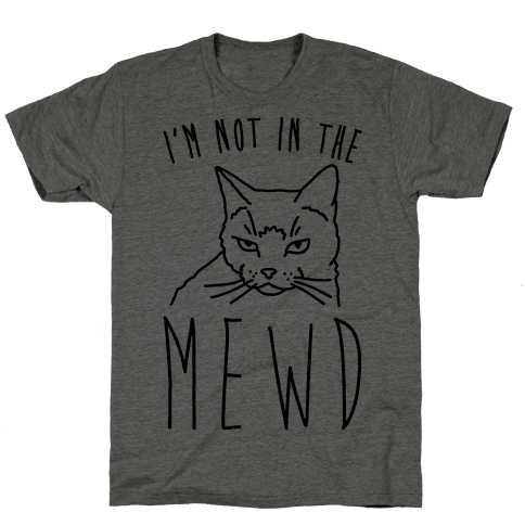 I'm Not In The Mewd  Tee