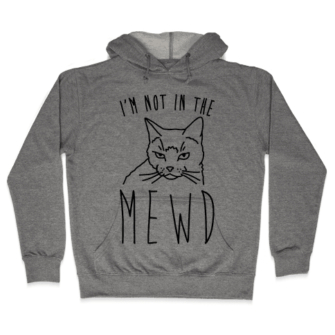 I'm Not In The Mewd  Hooded Sweatshirt