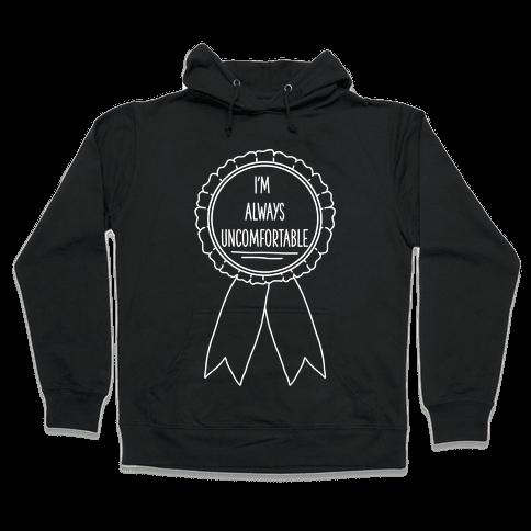 I'm Always Uncomfortable Hooded Sweatshirt