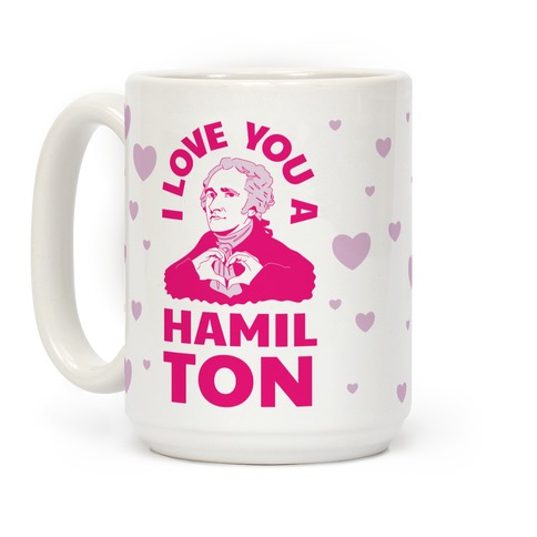 I Love You a Hamil-TON Coffee Mug