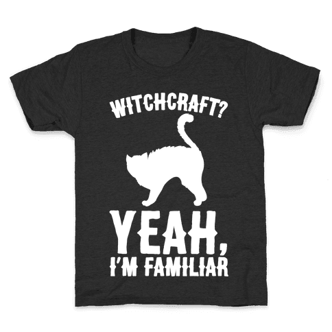 Witchcraft Yeah I'm Familiar White Print Kids T-Shirt
