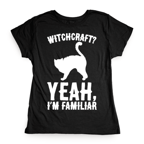 Witchcraft Yeah I'm Familiar White Print Womens T-Shirt