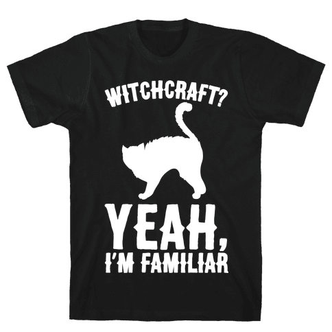 Witchcraft Yeah I'm Familiar White Print Mens T-Shirt