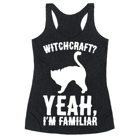 Witchcraft Yeah I'm Familiar White Print Racerback Tank Top