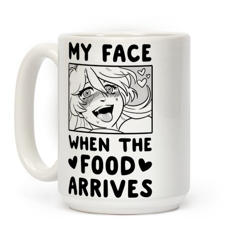 My Face When the Food Arrives Coffee Mug