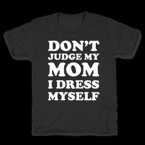 Don't Judge My Mom I Dress Myself Kids T-Shirt