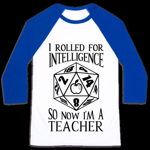I Rolled For Intelligence So Now I'm A Teacher Baseball Tee