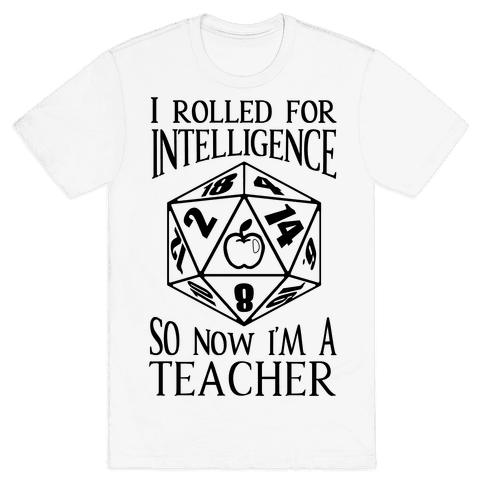 I Rolled For Intelligence So Now I'm A Teacher Mens T-Shirt