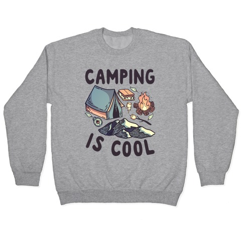 Camping Is Cool Pullover