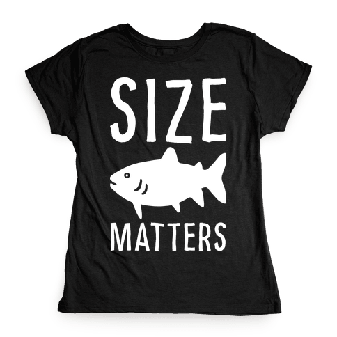 Size Matters Fishing Womens T-Shirt