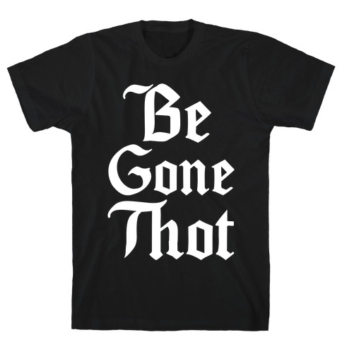Begone THOT T-Shirt