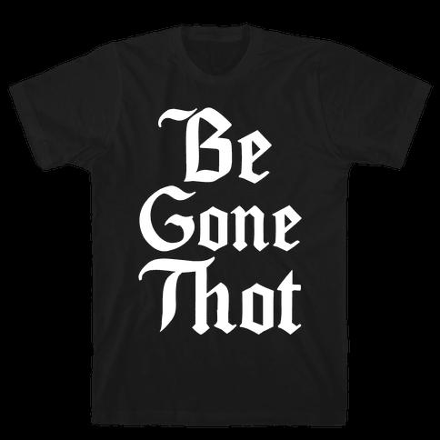 Begone THOT Mens T-Shirt