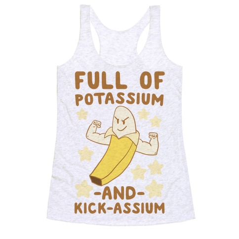Full of Potassium and Kick-assium Racerback Tank Top