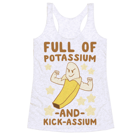 Full of Potassium and Kick-assium Racerback Tank Top