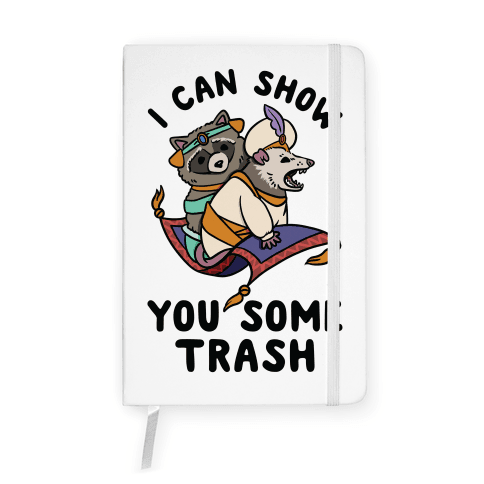 I Can Show You Some Trash Racoon Possum Notebook
