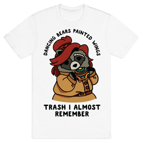 Dancing Bears Painted Wings Trash I Almost Remember Raccoon Anastasia  T-Shirt